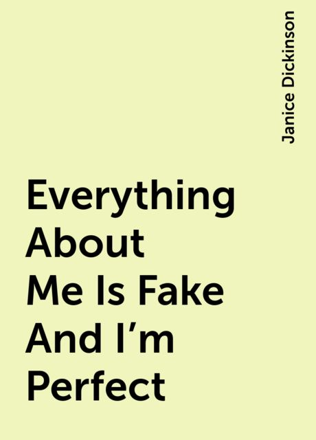 Everything About Me Is Fake And I'm Perfect, Janice Dickinson