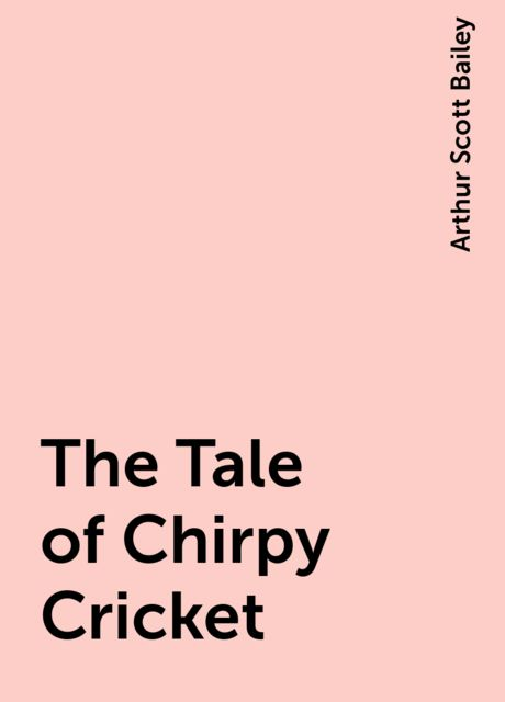 The Tale of Chirpy Cricket, Arthur Scott Bailey
