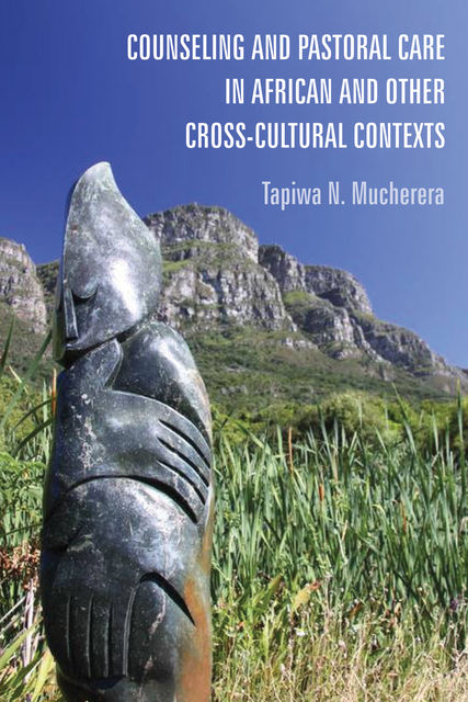 Counseling and Pastoral Care in African and Other Cross-Cultural Contexts, Tapiwa Mucherera