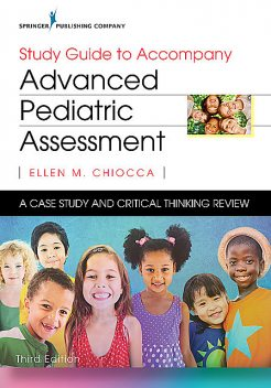 Study Guide to Accompany Advanced Pediatric Assessment, Third Edition, CPNP, Ellen M. Chiocca, RNC-NIC