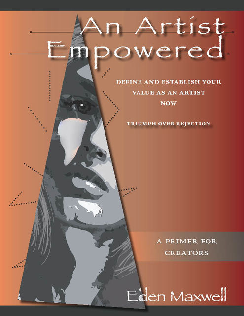 An Artist Empowered: Define and Establish Your Value as an Artist—Now, Eden Maxwell