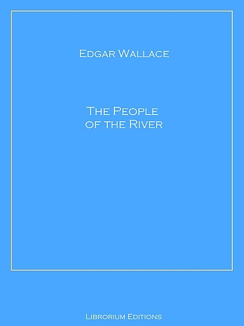 The People of the River, Edgar Wallace