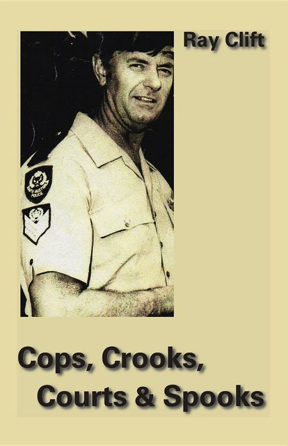 Cops, Crooks, Courts & Spooks, Ray Clift