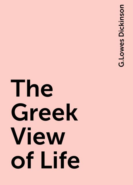 The Greek View of Life, G.Lowes Dickinson