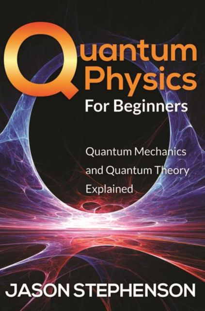 Quantum Physics For Beginners, Jason Stephenson