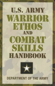 U.S. Army Warrior Ethos and Combat Skills Handbook, DEPARTMENT OF THE ARMY
