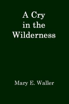 A Cry in the Wilderness, Mary E.Waller