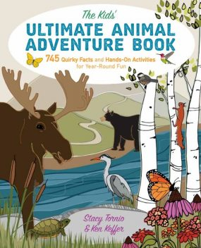 The Kids' Ultimate Animal Adventure Book, Ken Keffer, Stacy Tornio