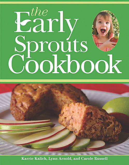 The Early Sprouts Cookbook, Karrie Kalich, Carole Russell, Lynn Arnold