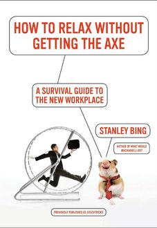 How to Relax Without Getting the Axe, Stanley Bing