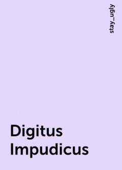 Digitus Impudicus, stay_ugly