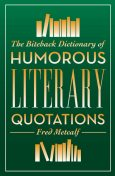 The Biteback Dictionary of Humorous Literary Quotations, Fred Metcalf
