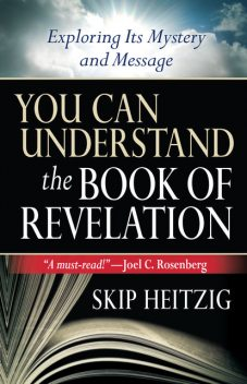 You Can Understand the Book of Revelation, Skip Heitzig