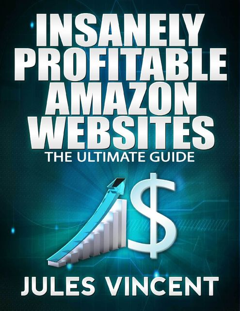 Insanely Profitable Amazon Websites: Ultimate Guide, Jules Vincent