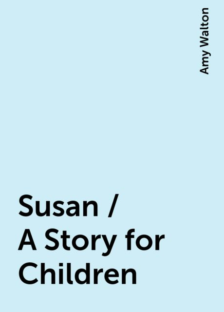 Susan / A Story for Children, Amy Walton