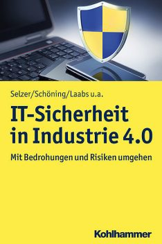 IT-Sicherheit in Industrie 4.0, Annika Selzer, Harald Schöning, Martin Laabs, Sinisa Dukanovic, Thorsten Henkel