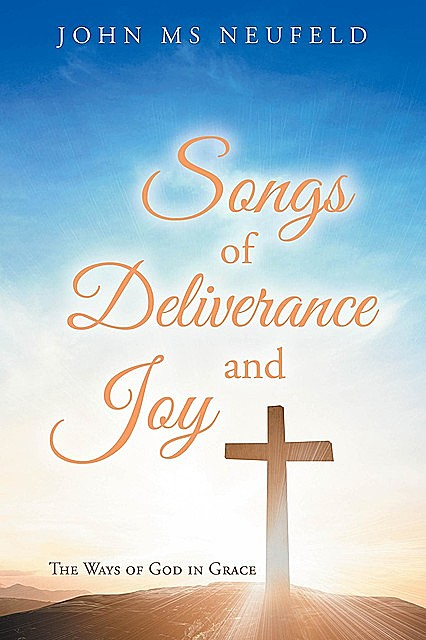 Songs of Deliverance and Joy, John Neufeld