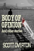 Body Of Opinion and other stories, Scott Overton