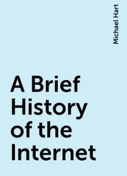 A Brief History of the Internet, Michael Hart
