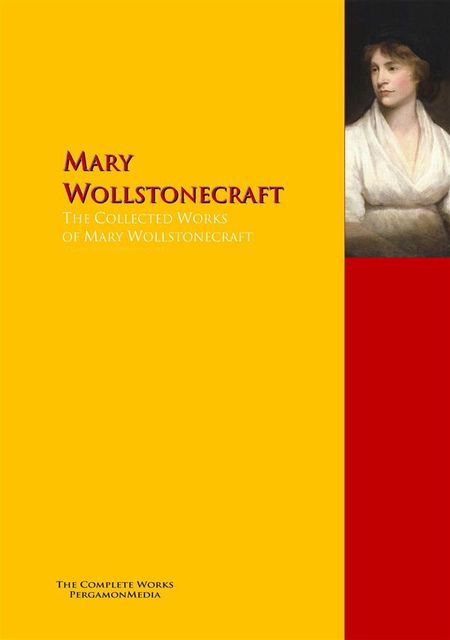 The Collected Works of Mary Wollstonecraft, Mary Wollstonecraft