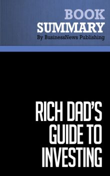 Summary: Rich Dad's Guide To Investing  Robert Kiyosaki and Sharon Lechter, Must Read Summaries