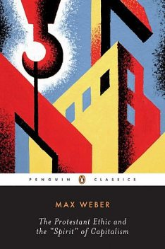 The Protestant Ethic and the Spirit of Capitalism and Other Writings, Max Weber