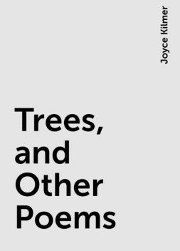Trees, and Other Poems, Joyce Kilmer