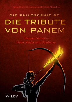 "Die Philosophie bei ""Die Tribute von Panem"" – Hunger Games, Dunn, George A.und Michaud, Nicolas, William Irwin"