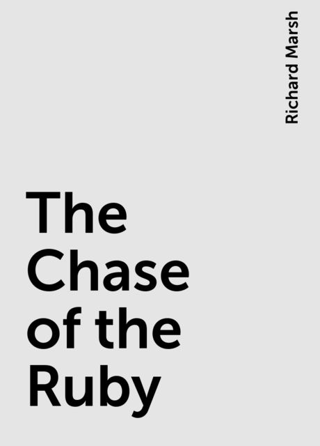 The Chase of the Ruby, Richard Marsh