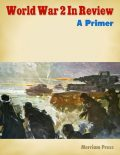 World War 2 In Review: A Primer, Merriam Press