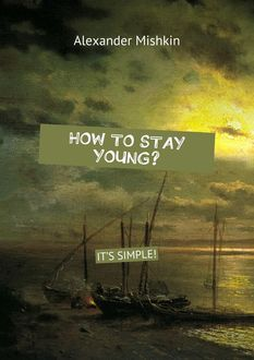 How to stay young? It's simple, Alexander Mishkin