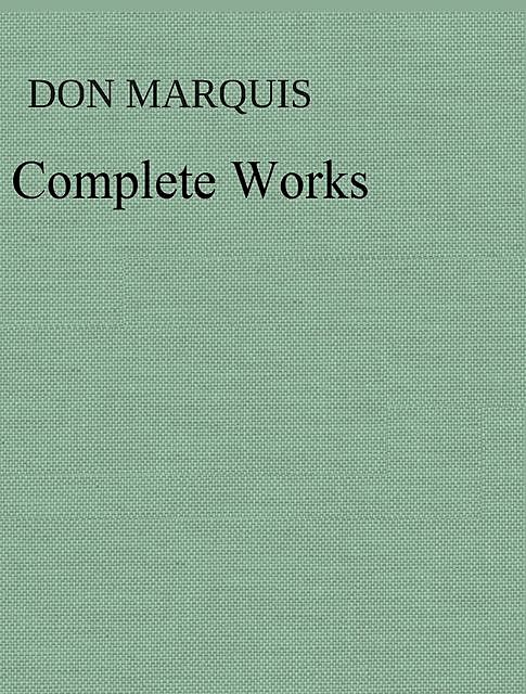 The Complete Works of Don Marquis, Don Marquis