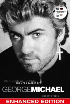 Careless Whispers: The Life & Career of George Michael, Robert Steele