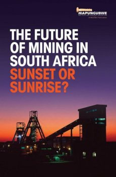 The Future of Mining in South Africa: Sunset or Sunrise, MISTRA