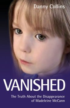 Vanished – The Truth About the Disappearance of Madeline McCann, Danny Collins