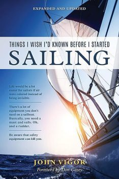 Things I Wish I'd Known Before I Started Sailing, Expanded and Updated, John Vigor