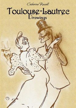 Toulouse-Lautrec Drawings, Catherine Russell
