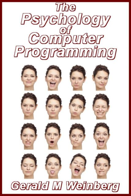 The Psychology of Computer Programming: Silver Anniversary eBook Edition, Weinberg Gerald