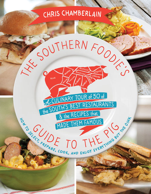 The Southern Foodie's Guide to the Pig, Chris Chamberlain