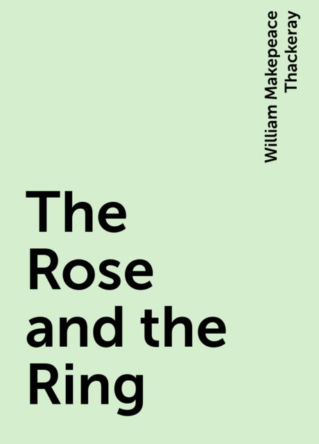 The Rose and the Ring, William Makepeace Thackeray