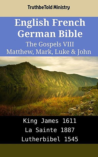 English French German Bible – The Gospels IX – Matthew, Mark, Luke & John, Truthbetold Ministry