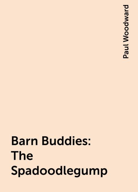 Barn Buddies: The Spadoodlegump, Paul Woodward