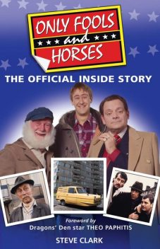 Only Fools and Horses – The Official Inside Story, Steve Clark, Theo Paphitis