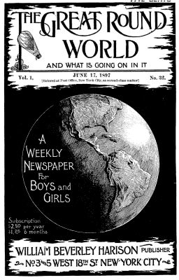 The Great Round World and What Is Going On In It, Vol. 1, No. 32, June 17, 1897 / A Weekly Magazine for Boys and Girls, Various