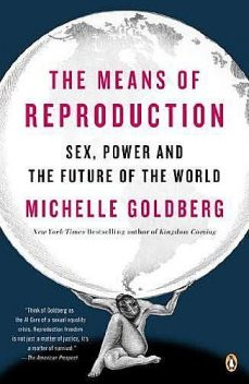 The Means of Reproduction: Sex, Power, and the Future of the World, Michelle Goldberg