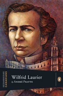 Extraordinary Canadians Wilfrid Laurier, Andre Pratte