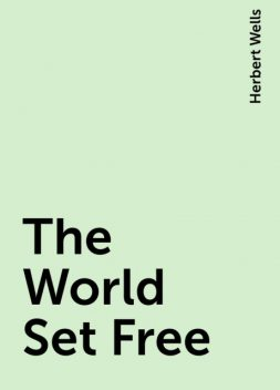 The World Set Free, Herbert Wells