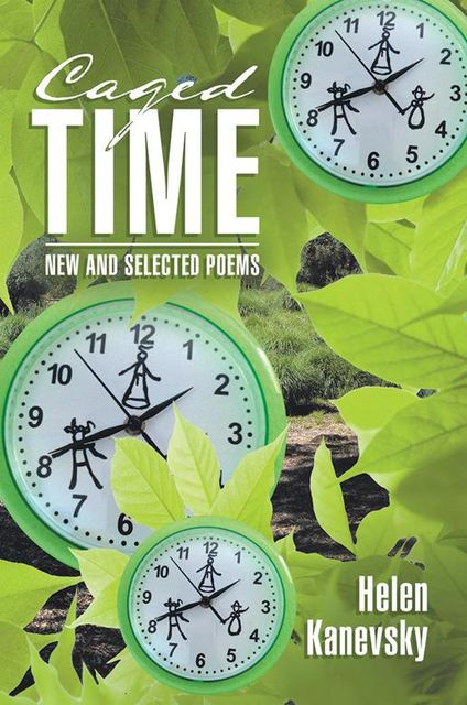 Caged Time: New and Selected Poems, Helen Kanevsky
