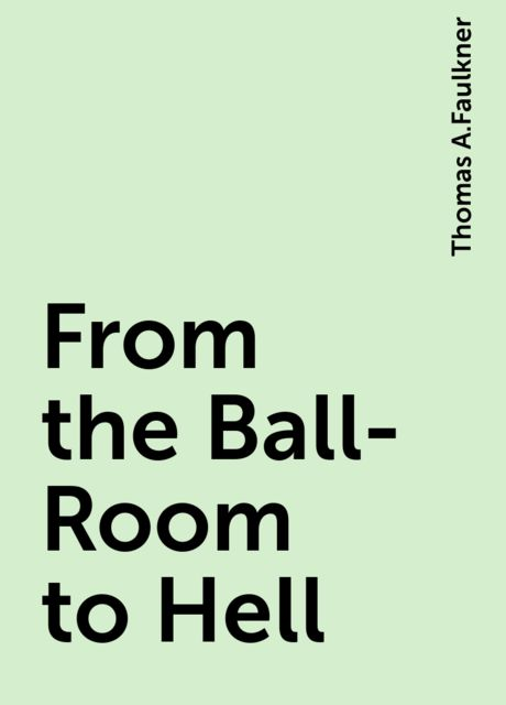 From the Ball-Room to Hell, Thomas A.Faulkner