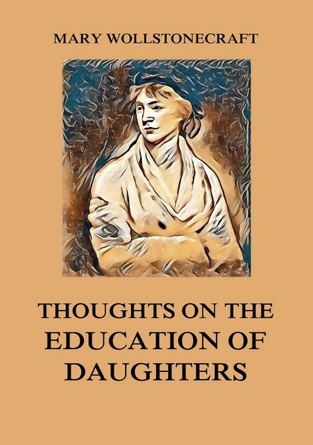 Thoughts on the Education of Daughters, Mary Wollstonecraft